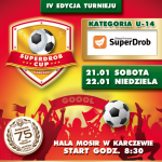 IV edycja turnieju Superdrob Cup 2017 - sobota 21.01.2017